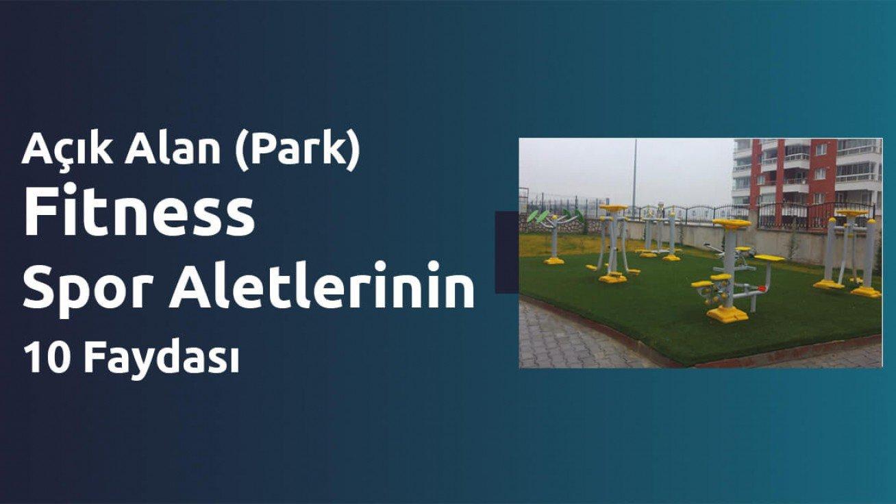 Açık Alan (Park) Fitness Spor Aletlerinin 10 Faydası